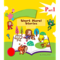 Short Moral Stories For Smart Children: Important Life Lessons To Learn Early On In Life (Part 1) (English Edition)