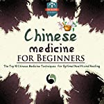 Chinese Medicine for Beginners: The Top 10 Chinese Medicine Techniques for Optimal Health and Healing  | The Healthy Reader