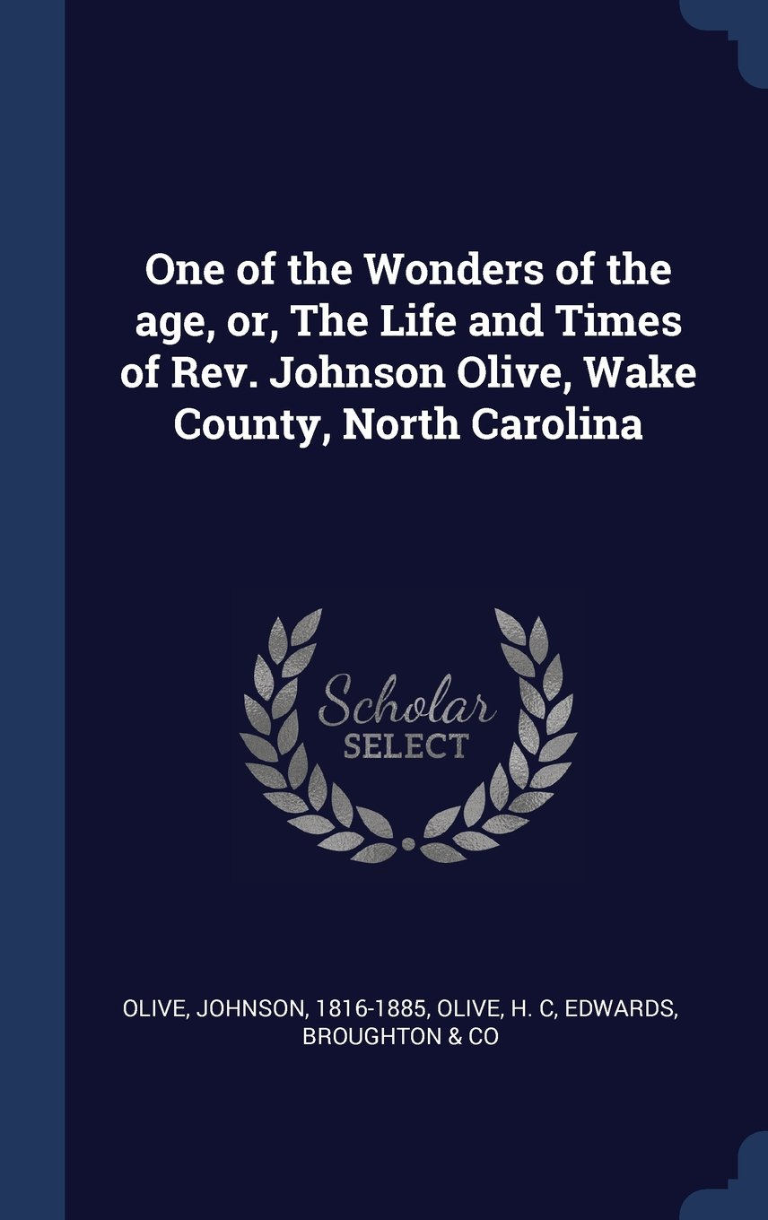 Download One of the Wonders of the age, or, The Life and Times of Rev. Johnson Olive, Wake County, North Carolina pdf epub