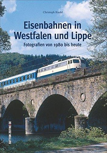 Eisenbahnen in Westfalen und Lippe: Fotografien von 1980 bis heute (Sutton Eisenbahn)