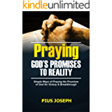 Praying God's Promises to Reality: Simple Ways of Praying the Promises of God for Victory & Breakthrough