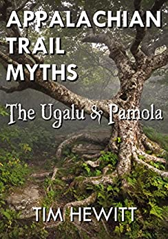 Appalachian Trail Myths: The Ugalu & Pamola by [Hewitt, Tim]
