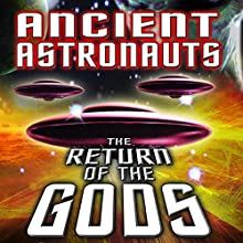 Ancient Astronauts: The Return of the Gods Radio/TV Program by Jason Martell Narrated by George Noory, Giorgio Tsoukoulas, Jason Martell, Erik Poltorak
