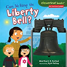 Can We Ring the Liberty Bell? (Cloverleaf Books ™ — Our American Symbols)