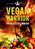 img - for VEGAN WARRIOR - THE MEATLESS SPARTAN: BENEFITS OF A VEGAN DIET AND RAW VEGAN BODYBUILDING: Do You Want To Learn The Secrets To Achieve Your Dream Body Vegan Style With Right MindMap ?? book / textbook / text book