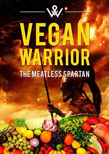 VEGAN WARRIOR - THE MEATLESS SPARTAN: BENEFITS OF A VEGAN DIET AND RAW VEGAN BODYBUILDING: Do You Want To Learn The Secrets To Achieve Your Dream Body–Vegan Style With Right MindMap ??
