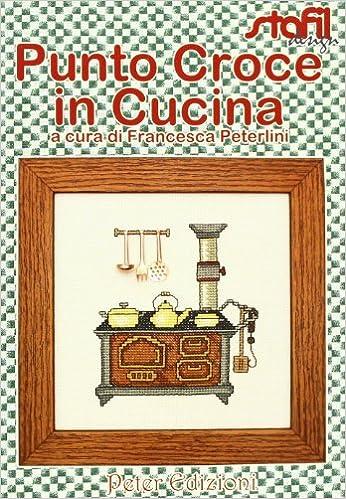 Punto Croce Per La Cucina.Punto Croce In Cucina 9788896299166 Amazon Com Books