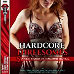 Hardcore Threesomes: Five Explicit Stories of Threesome Erotica | Mary Fisher Stevens,Janie Draper,Roxy Rhodes,Dawn Devore,April Fisher