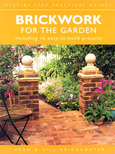 Brickwork for the Garden: Including 16 Easy-to-build Projects (Step-by-step Practical Guides)