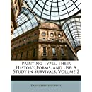 Printing Types, Their History, Forms, and Use: A Study in Survivals, Volume 2