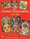 The Pinball Compendium, 1970 -1981 (Schiffer Book for Collectors)