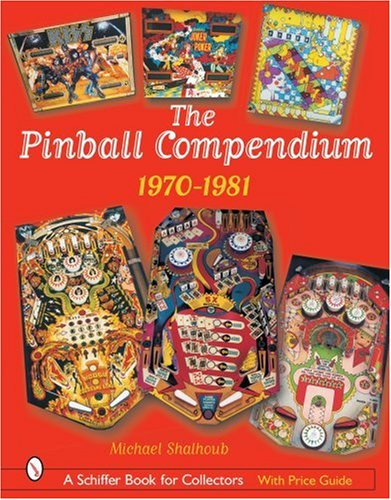 - The Pinball Compendium, 1970 -1981 (Schiffer Book for Collectors)
