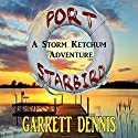 Port Starbird: Storm Ketchum Adventures, Book 1 Audiobook by Garrett Dennis Narrated by DJ Holte