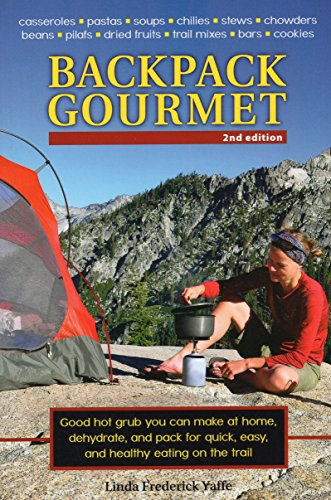 (Backpack Gourmet: Good Hot Grub You Can Make at Home, Dehydrate, and Pack for Quick, Easy, and Healthy Eating on the Trail)