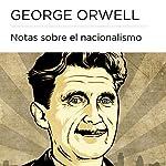 Notas sobre el nacionalismo [Notes on Nationalism] | George Orwell