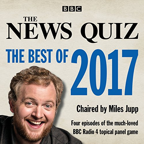 The News Quiz: The Best of 2017: The Topical BBC Radio 4 Comedy Panel Show