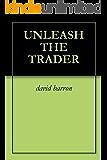 UNLEASH THE TRADER (English Edition)