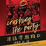 Crashing the Party: An American Reporter in China | Scott Savitt