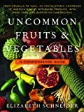 Uncommon Fruits and Vegetables, Elizabeth Schneider, 0060916699