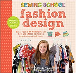 Sewing School Fashion Design Make Your Own Wardrobe With Mix And Match Projects Including Tops Skirts Shorts Plumley Amie Petronis Lisle Andria 9781612128603 Amazon Com Books