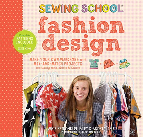 Sewing School ® Fashion Design: Make Your Own Wardrobe with Mix-and-Match Projects Including Tops, Skirts & -