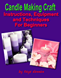 Candle Making Craft - Instructions, Equipment and Techniques for Beginners (Crafts & Hobbies) (English Edition)