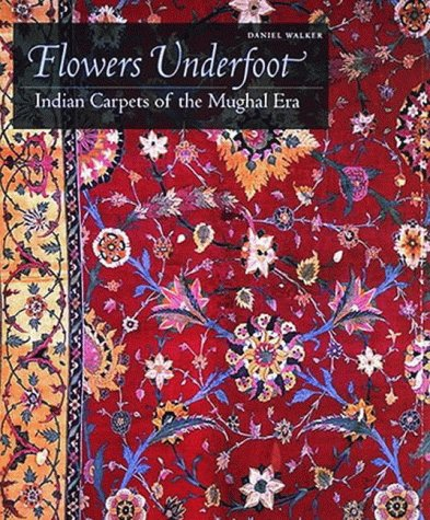 - Flowers Underfoot: Indian Carpets of the Mughal Era