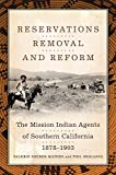 Search : Reservations, Removal, and Reform: The Mission Indian Agents of Southern California, 1878–1903