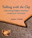 Talking With the Clay: The Art of Pueblo Pottery in the 21st Century, 20th Anniversary Revised Edition (Native Arts and Voices)