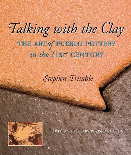 (Talking With the Clay: The Art of Pueblo Pottery in the 21st Century, 20th Anniversary Revised Edition (Native Arts and Voices))