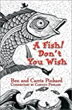 A Fish! Don't You Wish, Ben Pickard and Carolyn Pickard, 0595657478