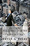 Poverty Polished Poetry, David Foley, 1475183534