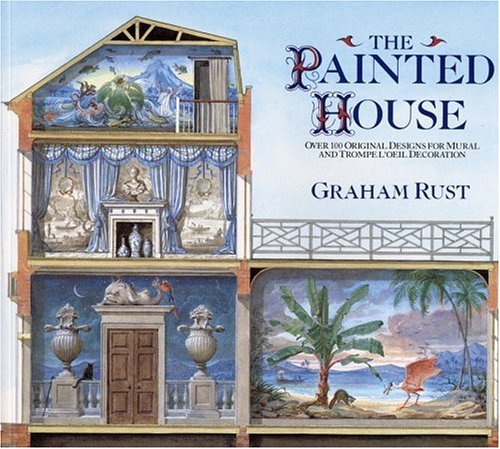 The Painted House: Over 100 Original Designs for Mural and Trompe L'Oeil - Painted Houses