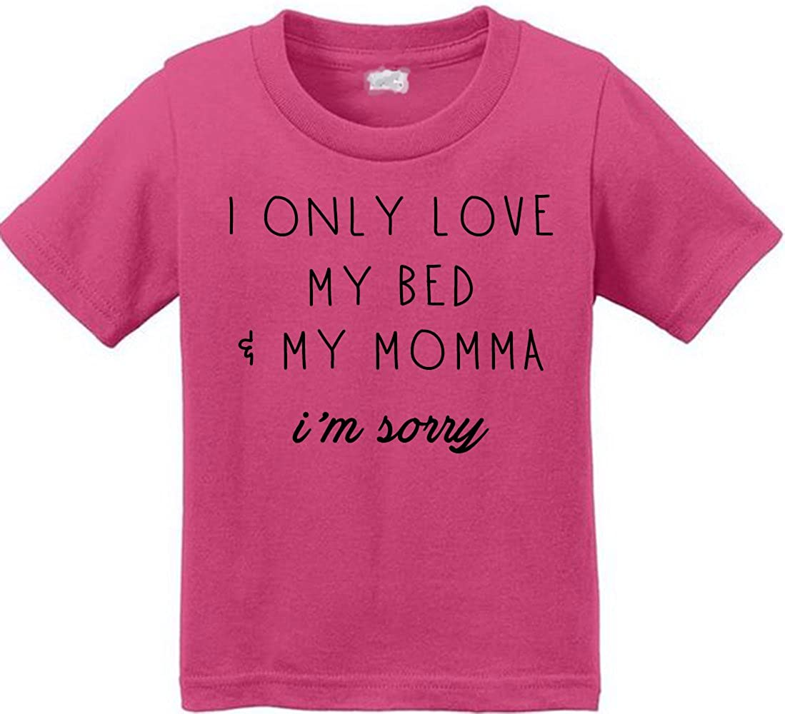 I Only Love My Bed and My Momma Im Sorry Funny Toddler T Shirt Anicelook New XC