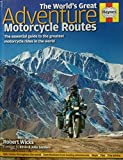 img - for The World's Great Adventure Motorcycle Routes: The Essential Guide to the Greatest Motorcycle Journeys in the World book / textbook / text book
