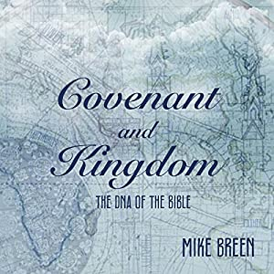 Covenant and Kingdom: The DNA of the Bible Audiobook