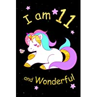 I am 11 and Wonderful: Cute Unicorn 6x9 Activity Journal, Sketchbook, Notebook, Diary Keepsake for Women & Girls! Makes a great gift for her 11th birthday.