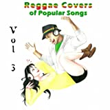 Reggae Covers of Popular Songs, Vol. 3