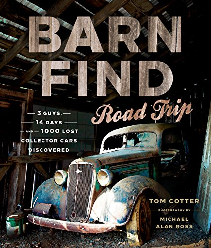 Barn Find Road Trip: 3 Guys, 14 Days and 1000 Lost Collector Cars Discovered