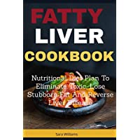 Fatty Liver Cookbook: Nutritional Diet Plan to Eliminate Toxic, Lose Stubborn Fat and Reverse Liver Disease