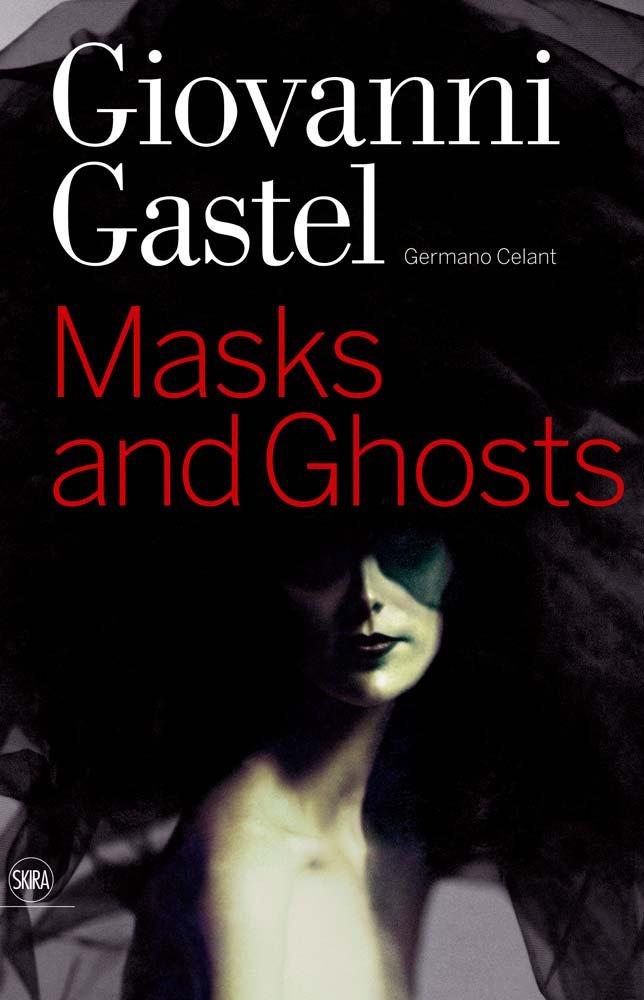Giovanni Gastel: Maschere e Spettri/ Masks and Ghosts