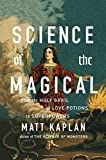 Science of the Magical: From the Holy Grail to Love Potions to Superpowers