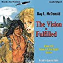 The Vision Is Fulfilled: Vision Series, Book 3 Audiobook by Kay L. McDonald Narrated by Laurie Klein