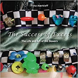Book The Success of Excess: The Life and Art of Bill Bowers