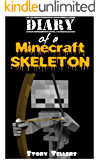Diary Of A Minecraft Skeleton: (An Unofficial Minecraft Book 1)