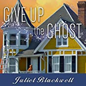 Give Up the Ghost: Haunted Home Renovation Series #6 | Juliet Blackwell