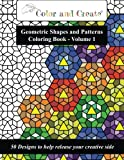 img - for Color and Create - Geometric Shapes and Patterns Coloring Book, Vol.1: 50 Designs to help release your creative side book / textbook / text book