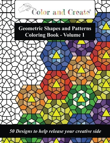 Color and Create - Geometric Shapes and Patterns Coloring Book, Vol.1: 50 Designs to help release your creative -