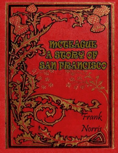 a literary analysis of mcteague by frank norris Read the full-text online edition of mcteague: a story of san francisco  it is also one of the first major works of literature  a chronology of frank norris .