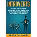 Introverts: The Ultimate Guide for Introverts Who Don't Want to Change their Quiet Nature but Still Make Friends, Be Sociable